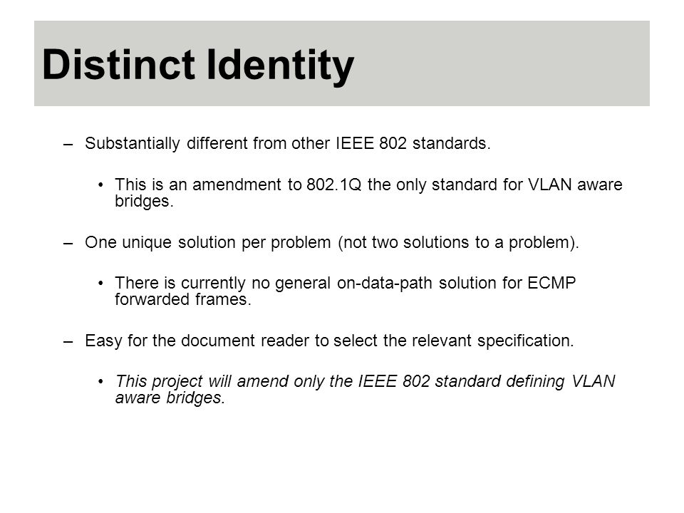 Distinct Identity –Substantially different from other IEEE 802 standards.