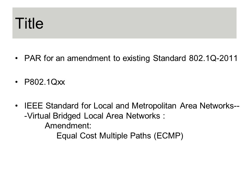 Title PAR for an amendment to existing Standard 802.1Q-2011 P802.1Qxx IEEE Standard for Local and Metropolitan Area Networks-- -Virtual Bridged Local Area Networks : Amendment: Equal Cost Multiple Paths (ECMP)