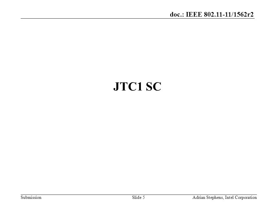 doc.: IEEE /1562r2 Submission JTC1 SC Adrian Stephens, Intel CorporationSlide 5