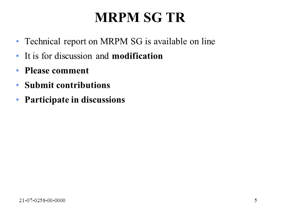 21-07-0258-00-00005 MRPM SG TR Technical report on MRPM SG is available on line It is for discussion and modification Please comment Submit contributions Participate in discussions