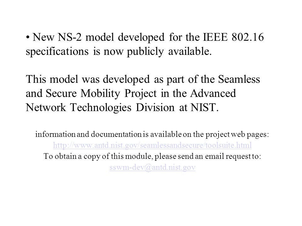 New NS-2 model developed for the IEEE 802.16 specifications is now publicly available.