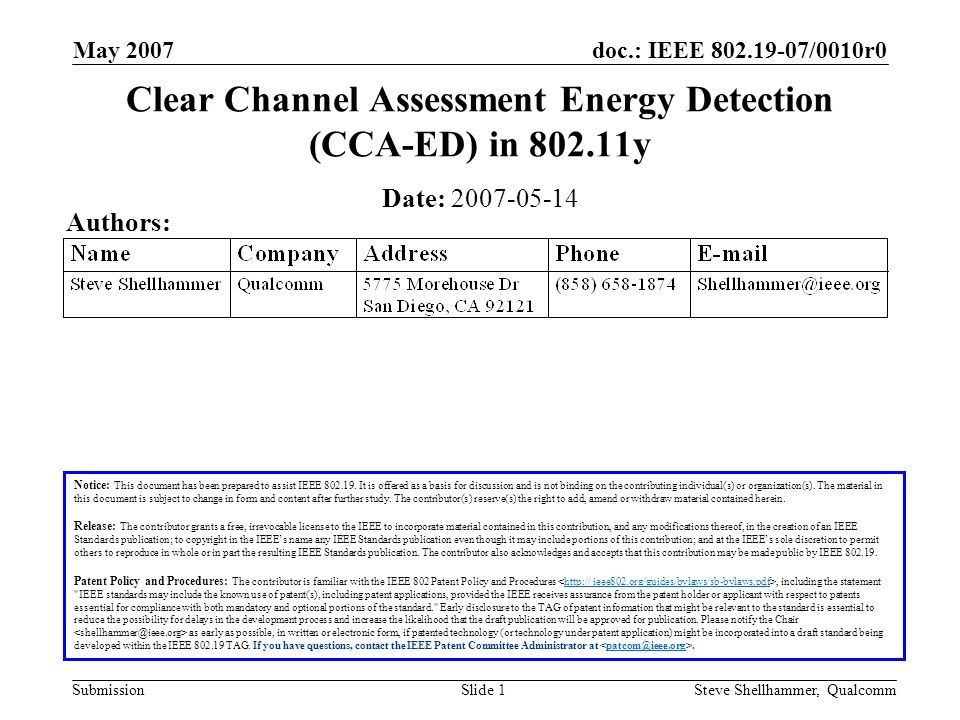 doc.: IEEE 802.19-07/0010r0 Submission May 2007 Steve Shellhammer, QualcommSlide 1 Clear Channel Assessment Energy Detection (CCA-ED) in 802.11y Notice: This document has been prepared to assist IEEE 802.19.