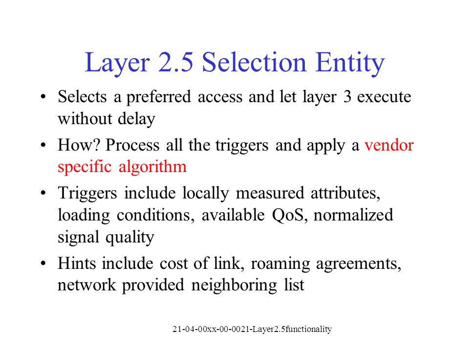 21-04-00xx-00-0021-Layer2.5functionality Layer 2.5 Selection Entity Selects a preferred access and let layer 3 execute without delay How.