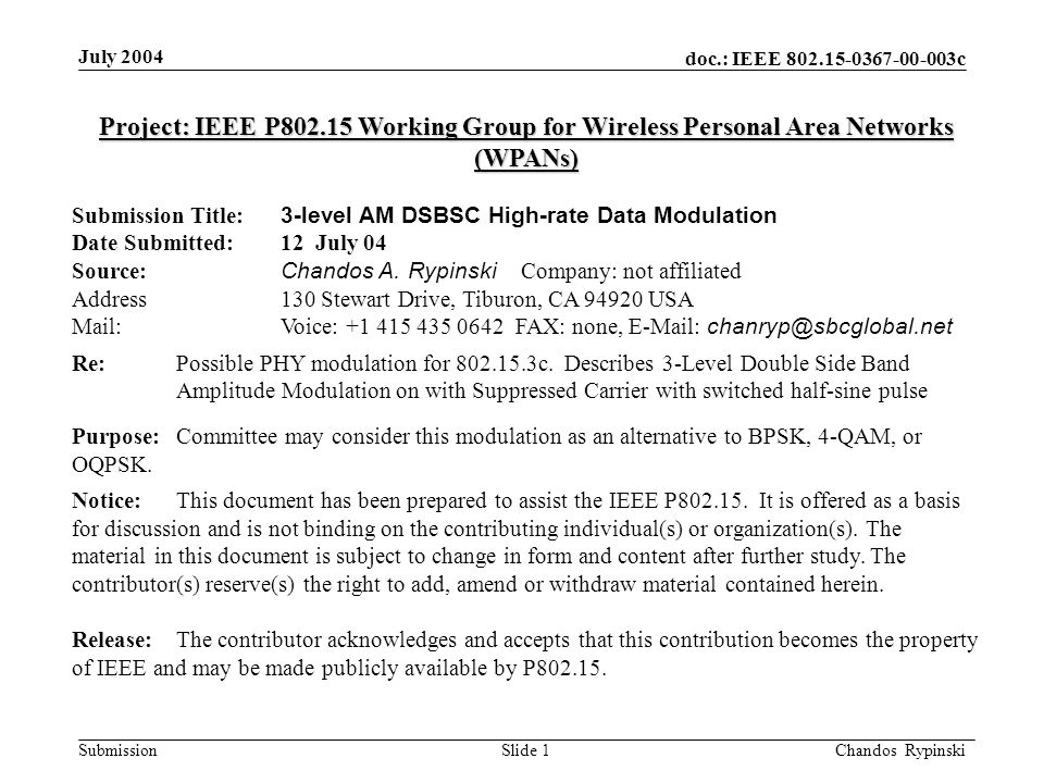 doc.: IEEE 802.15-0367-00-003c Submission July 2004 Chandos Rypinski Slide 1 Project: IEEE P802.15 Working Group for Wireless Personal Area Networks (WPANs) Submission Title: 3-level AM DSBSC High-rate Data Modulation Date Submitted: 12 July 04 Source: Chandos A.