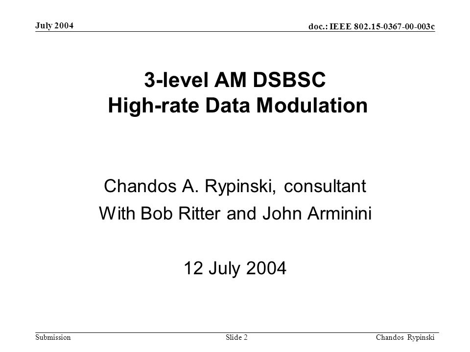 doc.: IEEE 802.15-0367-00-003c Submission July 2004 Chandos Rypinski Slide 2 3-level AM DSBSC High-rate Data Modulation Chandos A.