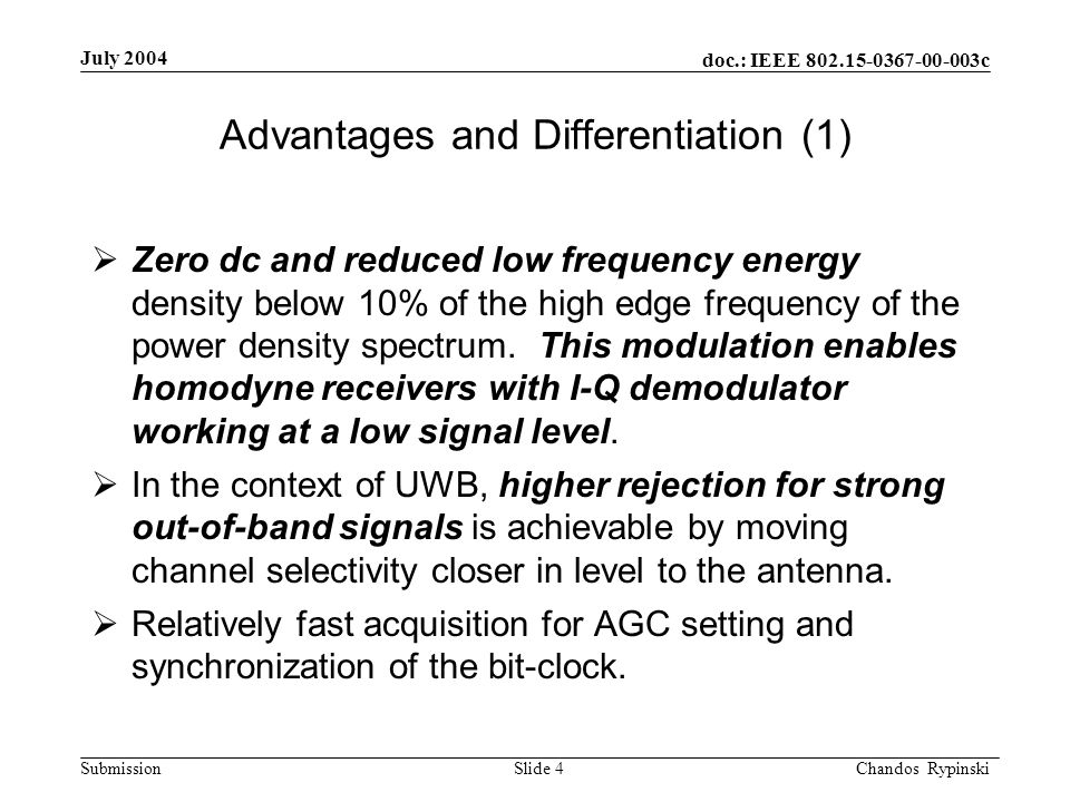 doc.: IEEE 802.15-0367-00-003c Submission July 2004 Chandos Rypinski Slide 4 Advantages and Differentiation (1) Zero dc and reduced low frequency energy density below 10% of the high edge frequency of the power density spectrum.