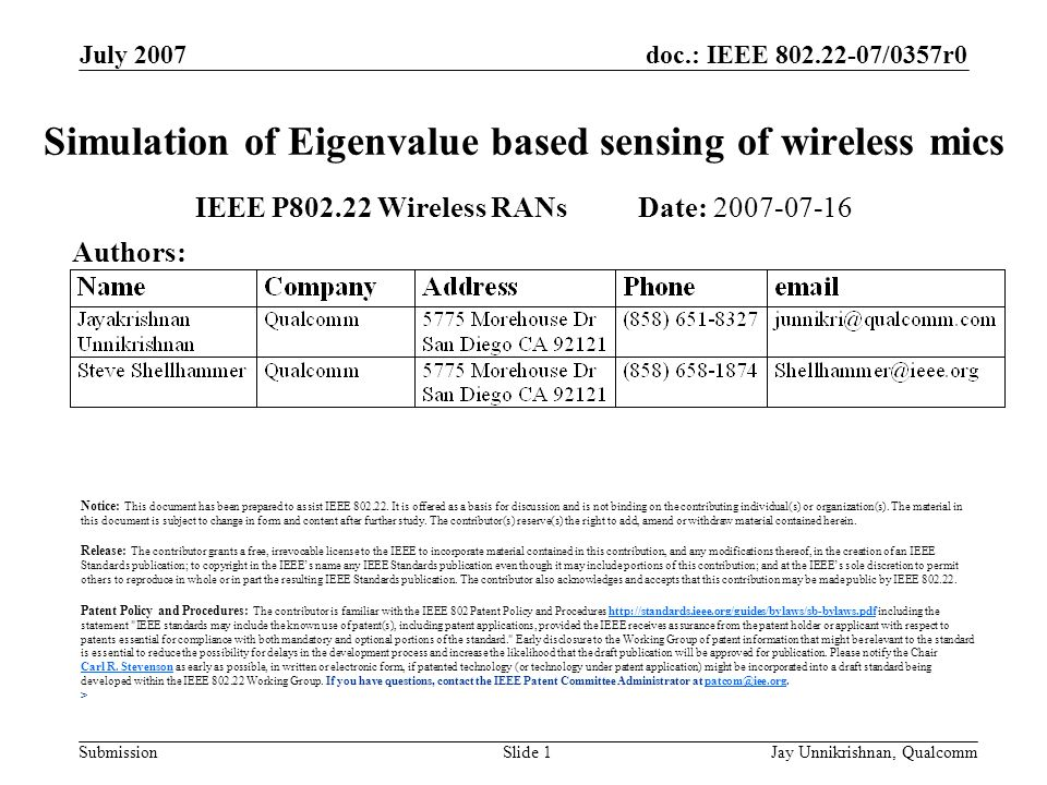 doc.: IEEE 802.22-07/0357r0 Submission July 2007 Jay Unnikrishnan, QualcommSlide 1 Simulation of Eigenvalue based sensing of wireless mics IEEE P802.22 Wireless RANs Date: 2007-07-16 Authors: Notice: This document has been prepared to assist IEEE 802.22.