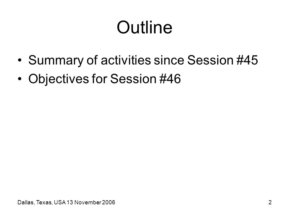 Dallas, Texas, USA 13 November 20062 Outline Summary of activities since Session #45 Objectives for Session #46