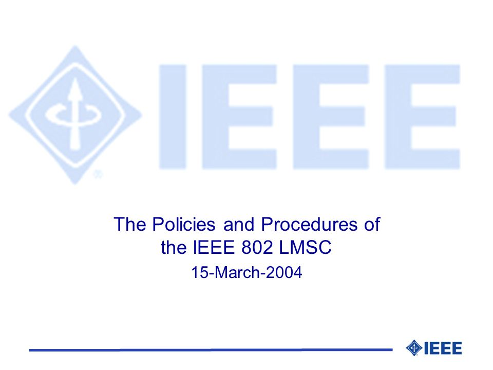 The Policies and Procedures of the IEEE 802 LMSC 15-March-2004
