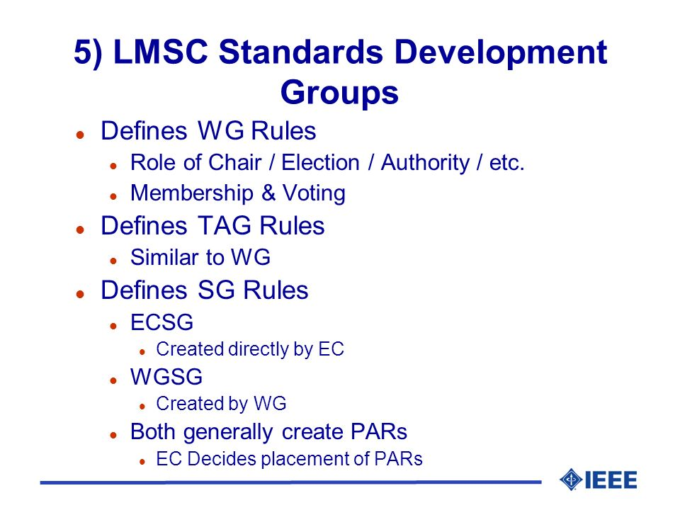 5) LMSC Standards Development Groups l Defines WG Rules l Role of Chair / Election / Authority / etc.