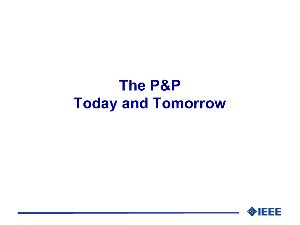 The P&P Today and Tomorrow