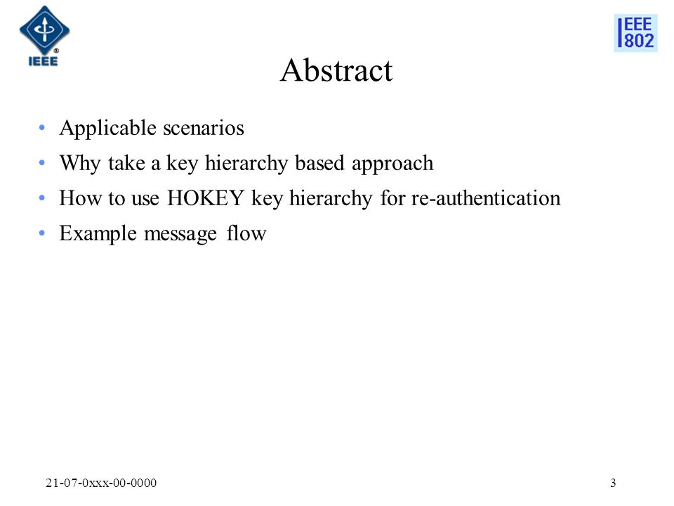 21-07-0xxx-00-00003 Abstract Applicable scenarios Why take a key hierarchy based approach How to use HOKEY key hierarchy for re-authentication Example message flow