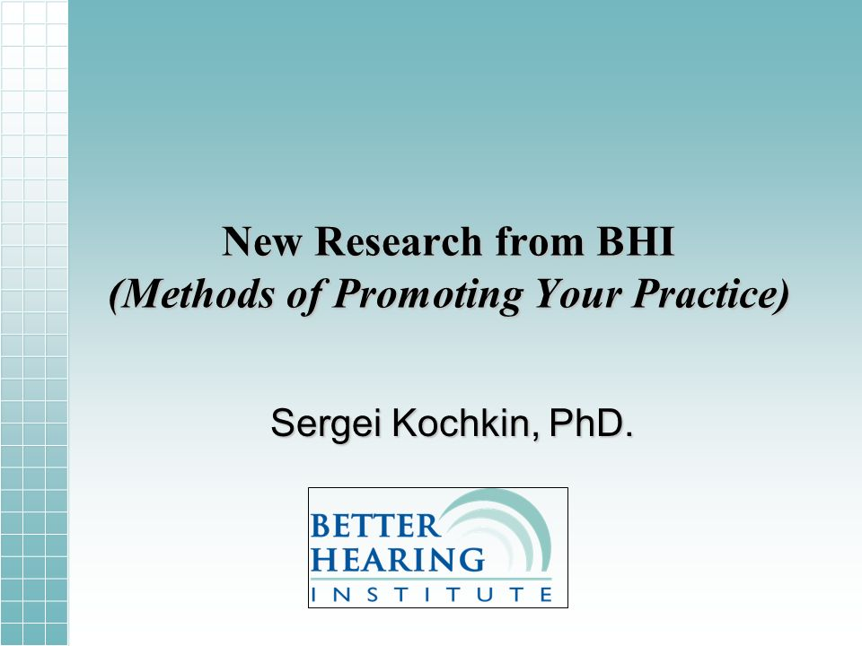 New Research from BHI (Methods of Promoting Your Practice) Sergei Kochkin, PhD.