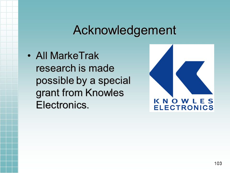 Acknowledgement All MarkeTrak research is made possible by a special grant from Knowles Electronics.All MarkeTrak research is made possible by a special grant from Knowles Electronics.