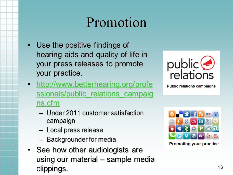 Promotion Use the positive findings of hearing aids and quality of life in your press releases to promote your practice.