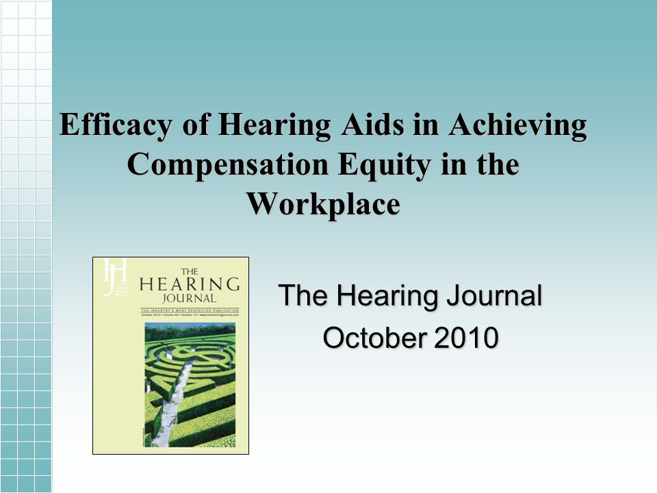Efficacy of Hearing Aids in Achieving Compensation Equity in the Workplace The Hearing Journal October 2010