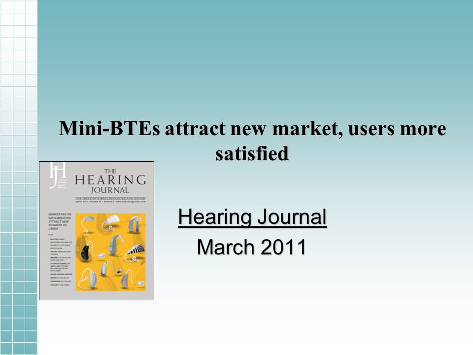 Mini-BTEs attract new market, users more satisfied Hearing Journal March 2011