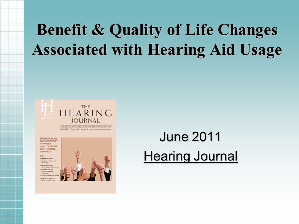 Benefit & Quality of Life Changes Associated with Hearing Aid Usage June 2011 Hearing Journal