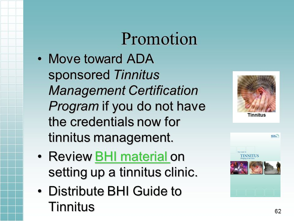 Promotion Move toward ADA sponsored Tinnitus Management Certification Program if you do not have the credentials now for tinnitus management.Move toward ADA sponsored Tinnitus Management Certification Program if you do not have the credentials now for tinnitus management.