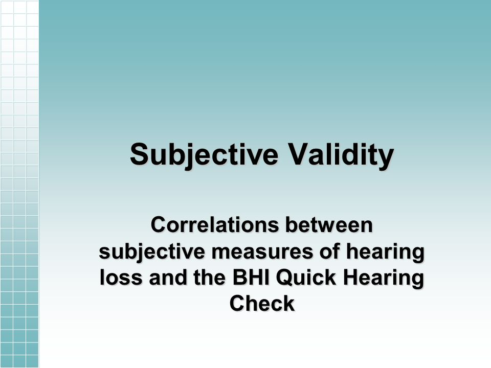 Subjective Validity Correlations between subjective measures of hearing loss and the BHI Quick Hearing Check