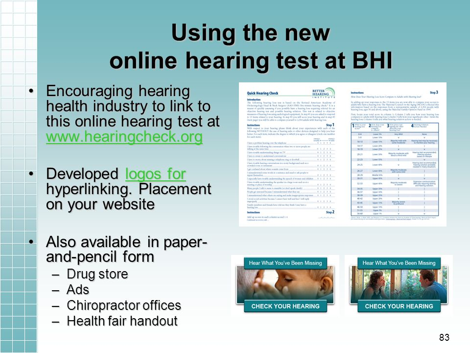 Using the new online hearing test at BHI Encouraging hearing health industry to link to this online hearing test at www.hearingcheck.orgEncouraging hearing health industry to link to this online hearing test at www.hearingcheck.org www.hearingcheck.org Developed logos for hyperlinking.
