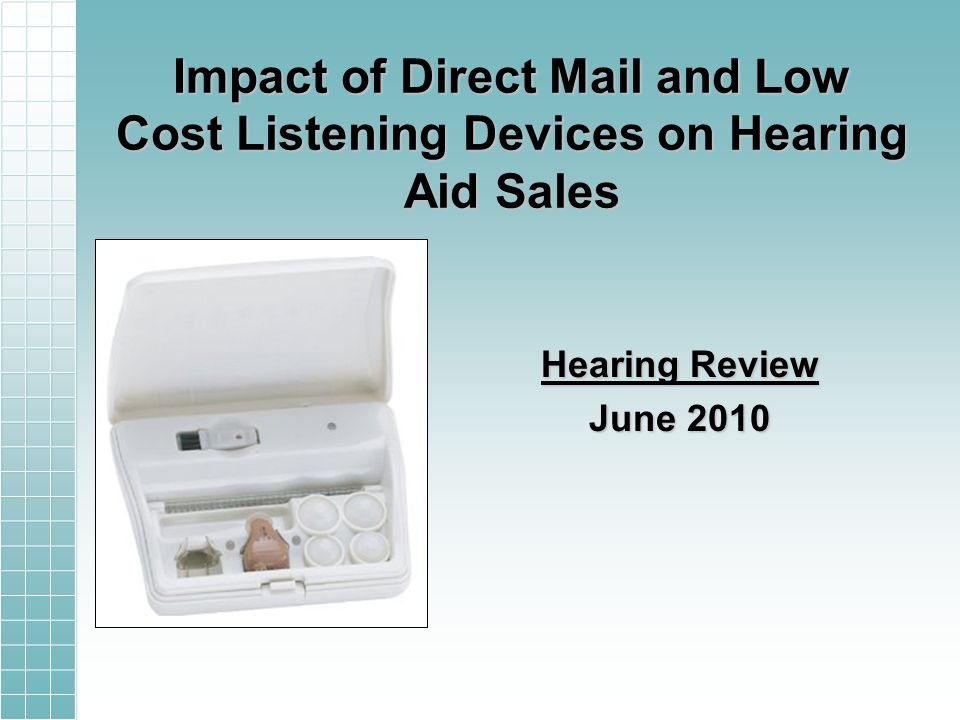 Impact of Direct Mail and Low Cost Listening Devices on Hearing Aid Sales Hearing Review June 2010
