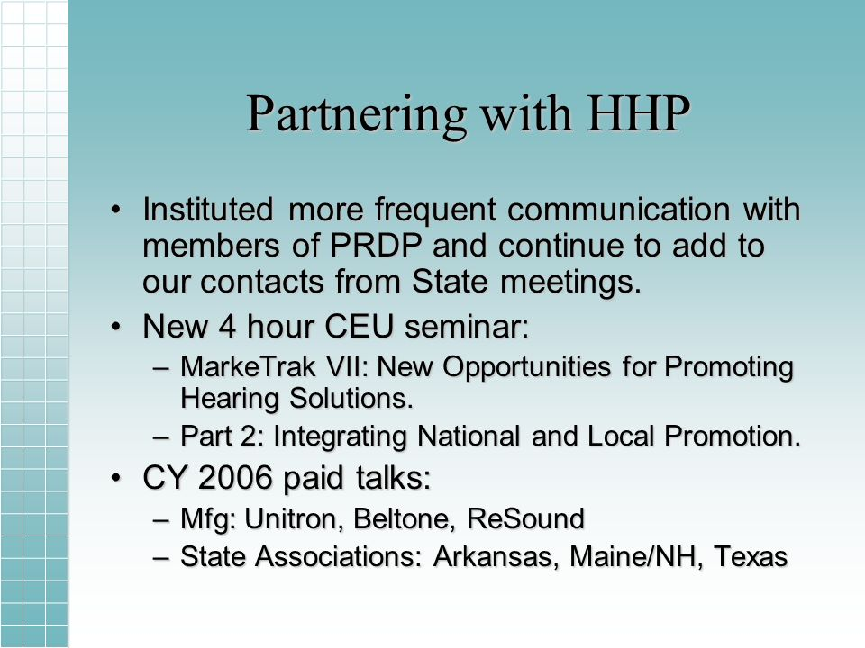 Partnering with HHP Instituted more frequent communication with members of PRDP and continue to add to our contacts from State meetings.Instituted more frequent communication with members of PRDP and continue to add to our contacts from State meetings.