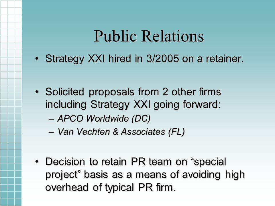 Public Relations Strategy XXI hired in 3/2005 on a retainer.Strategy XXI hired in 3/2005 on a retainer.