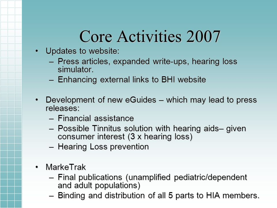 Core Activities 2007 Updates to website:Updates to website: –Press articles, expanded write-ups, hearing loss simulator.