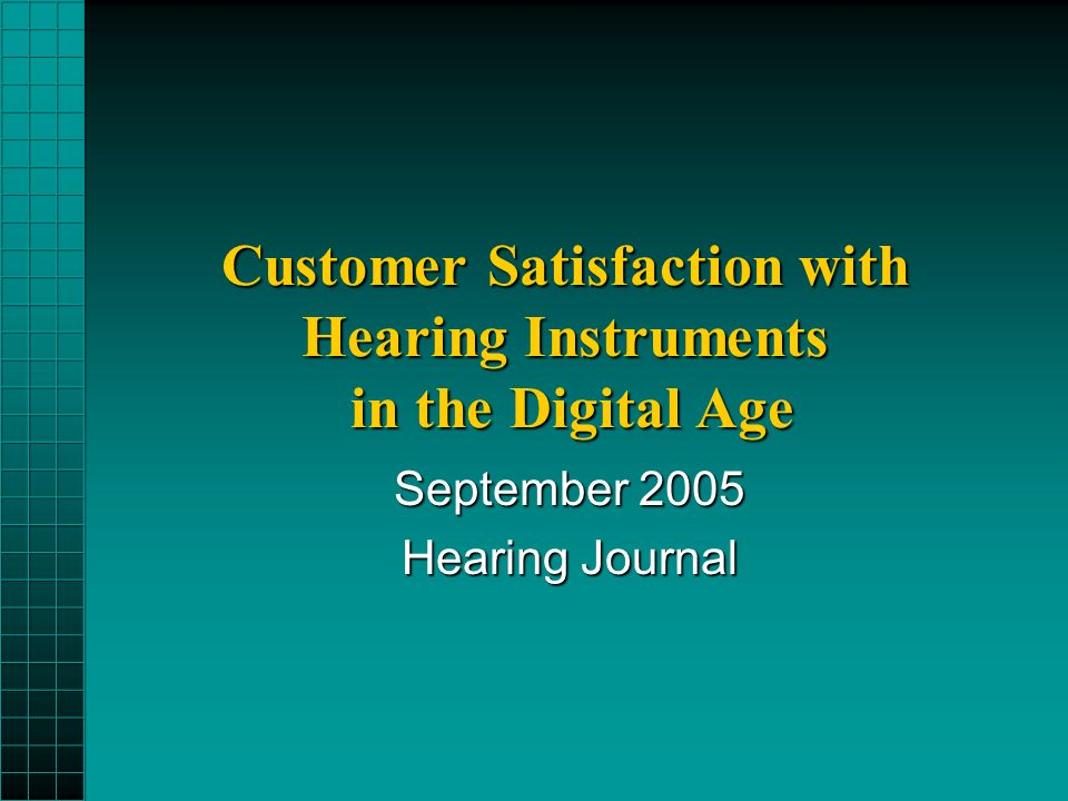 Customer Satisfaction with Hearing Instruments in the Digital Age September 2005 Hearing Journal