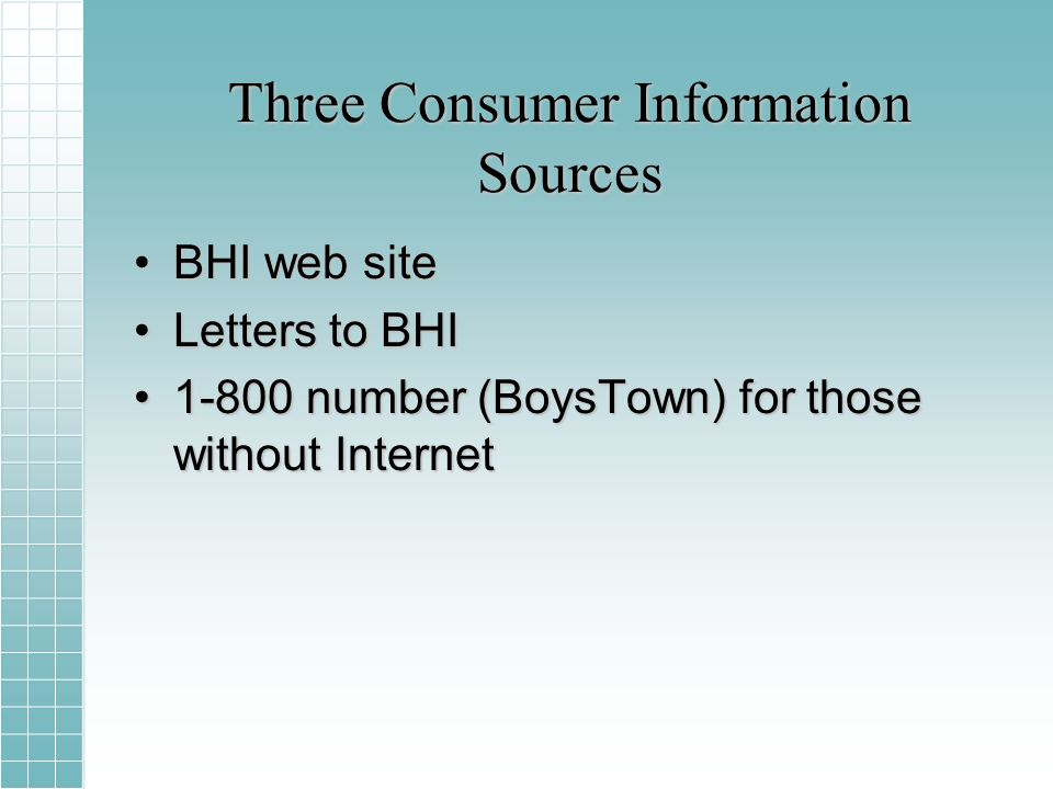 Three Consumer Information Sources BHI web siteBHI web site Letters to BHILetters to BHI 1-800 number (BoysTown) for those without Internet1-800 number (BoysTown) for those without Internet
