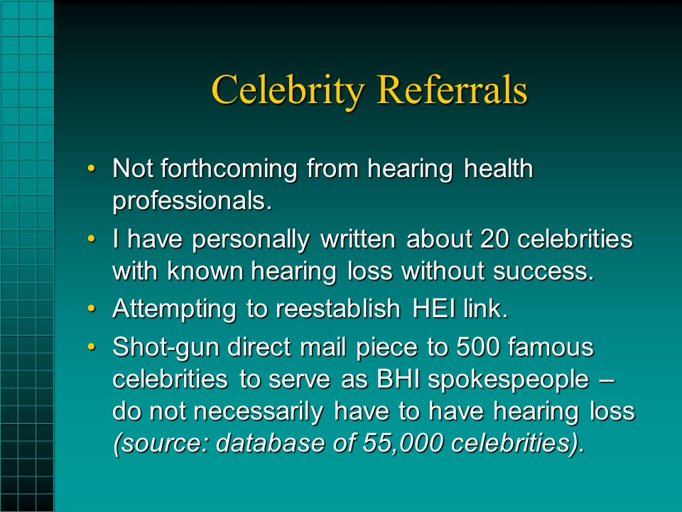 Celebrity Referrals Not forthcoming from hearing health professionals.Not forthcoming from hearing health professionals.