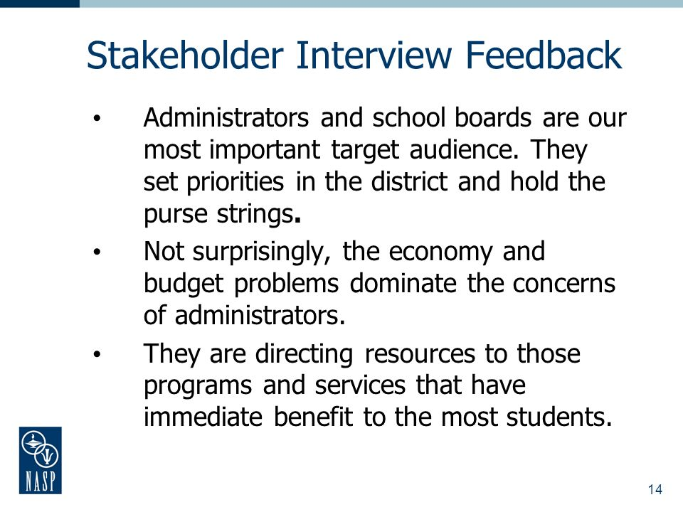 14 Stakeholder Interview Feedback Administrators and school boards are our most important target audience.