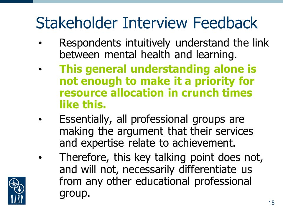 15 Stakeholder Interview Feedback Respondents intuitively understand the link between mental health and learning.