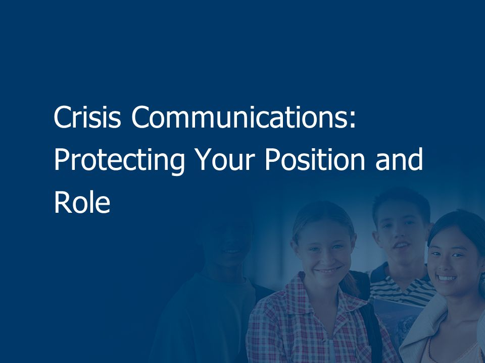 Crisis Communications: Protecting Your Position and Role