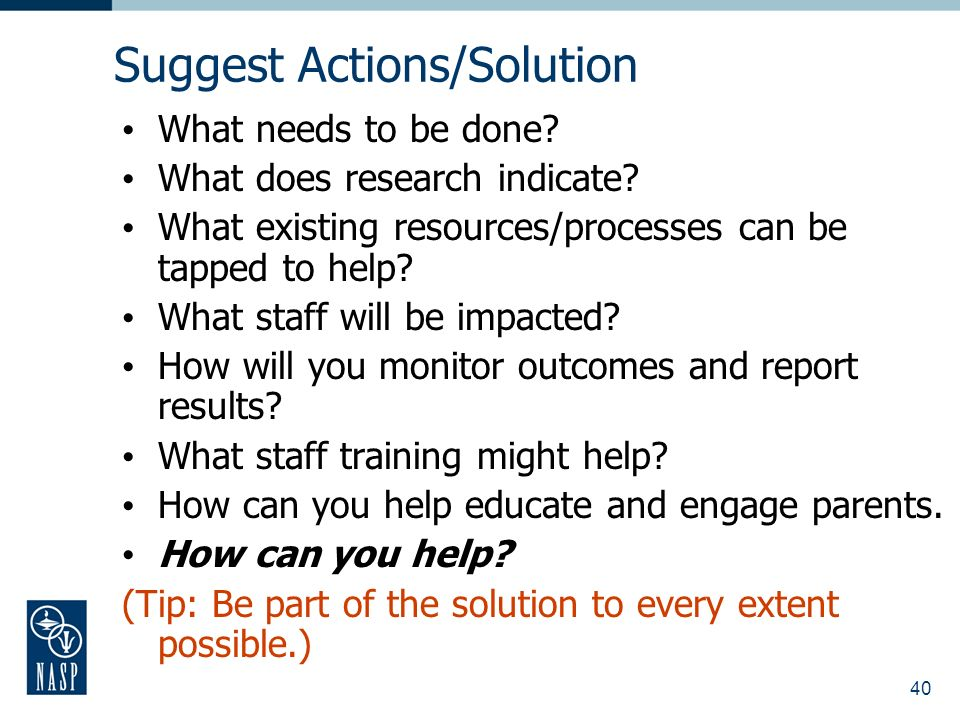 40 Suggest Actions/Solution What needs to be done.