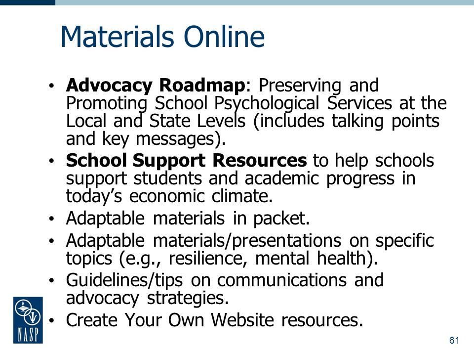 61 Materials Online Advocacy Roadmap: Preserving and Promoting School Psychological Services at the Local and State Levels (includes talking points and key messages).