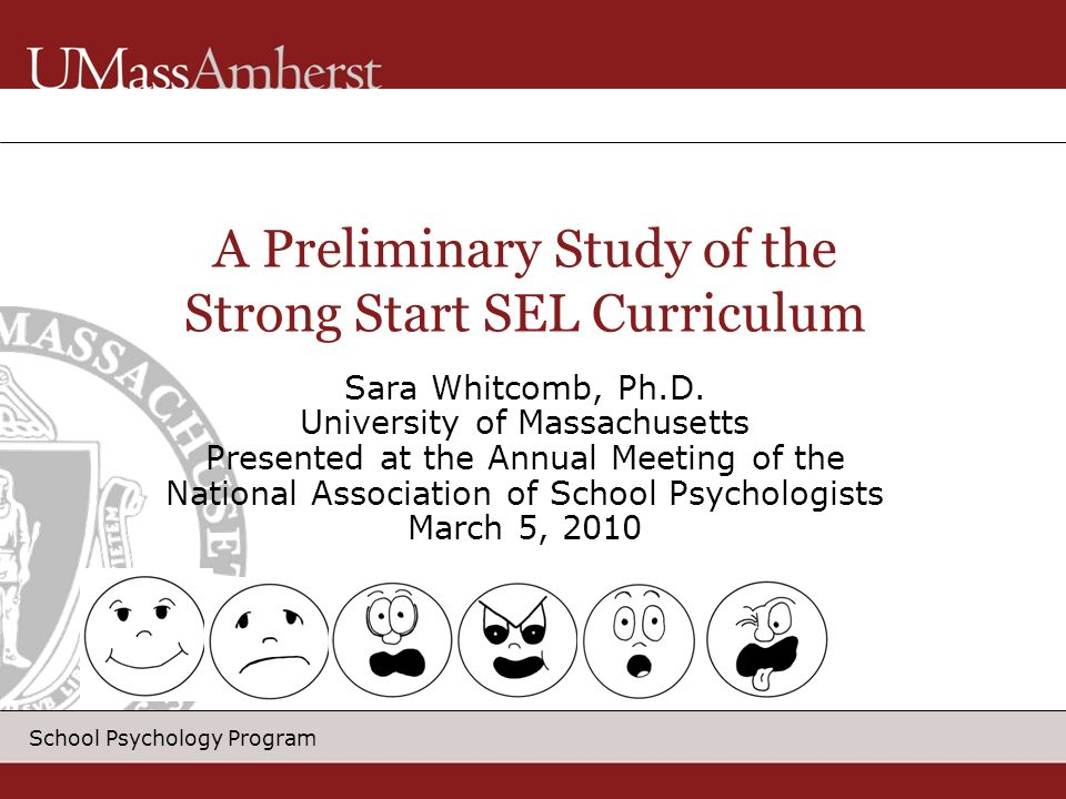 School Psychology Program A Preliminary Study of the Strong Start SEL Curriculum Sara Whitcomb, Ph.D.