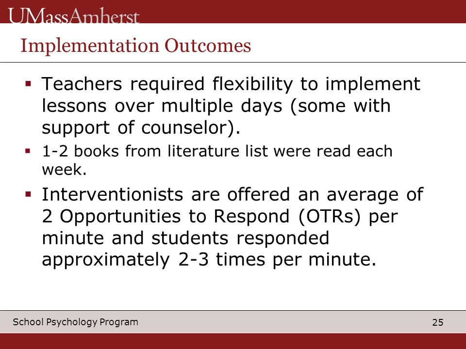 25 School Psychology Program Implementation Outcomes Teachers required flexibility to implement lessons over multiple days (some with support of counselor).