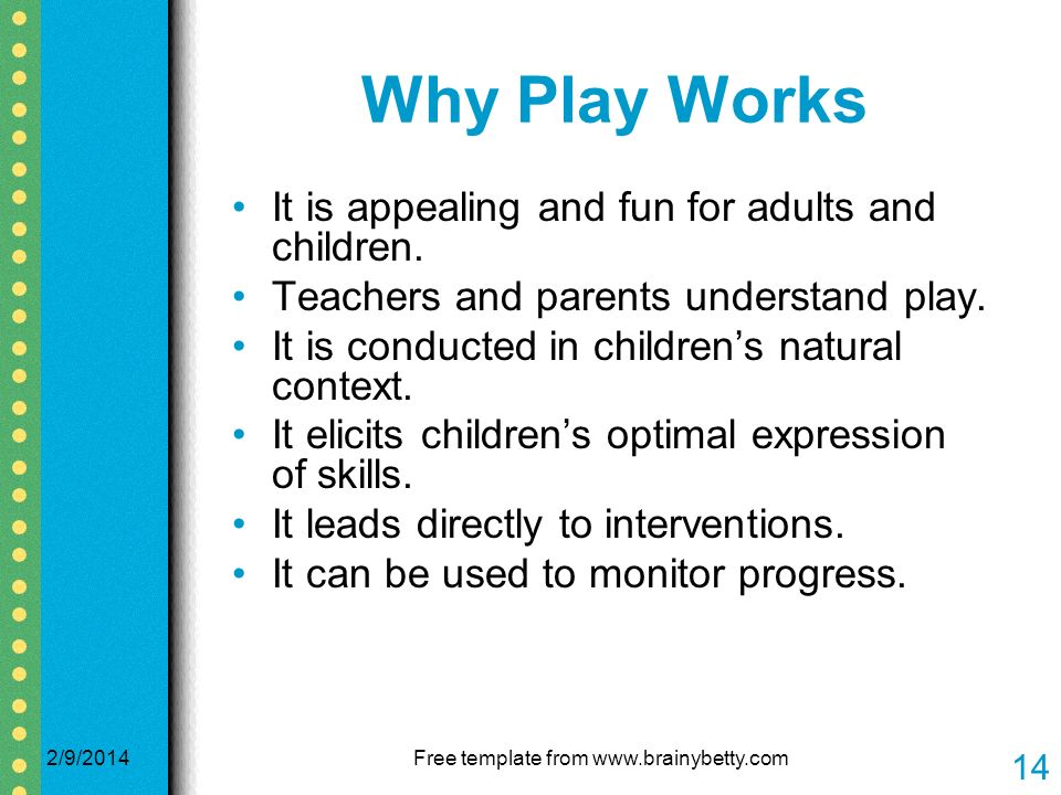 Why Play Works It is appealing and fun for adults and children.