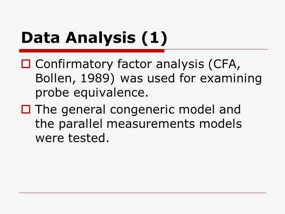 Data Analysis (1) Confirmatory factor analysis (CFA, Bollen, 1989) was used for examining probe equivalence.