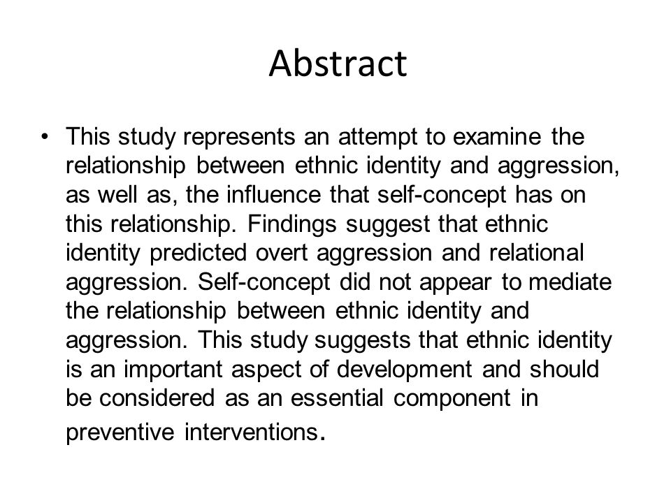 Abstract This study represents an attempt to examine the relationship between ethnic identity and aggression, as well as, the influence that self-concept has on this relationship.