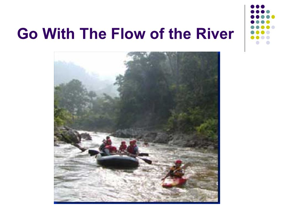 Go With The Flow of the River
