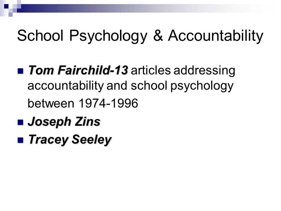 School Psychology & Accountability Tom Fairchild-13 Tom Fairchild-13 articles addressing accountability and school psychology between 1974-1996 Joseph Zins Joseph Zins Tracey Seeley Tracey Seeley