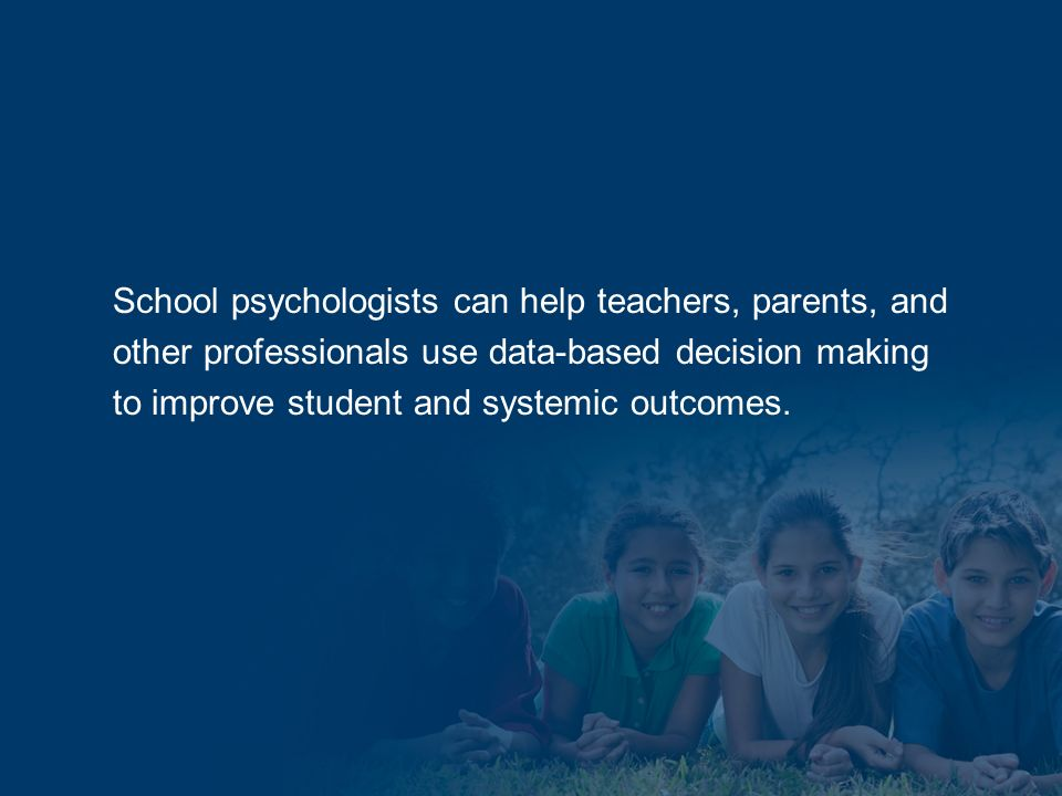 School psychologists can help teachers, parents, and other professionals use data-based decision making to improve student and systemic outcomes.