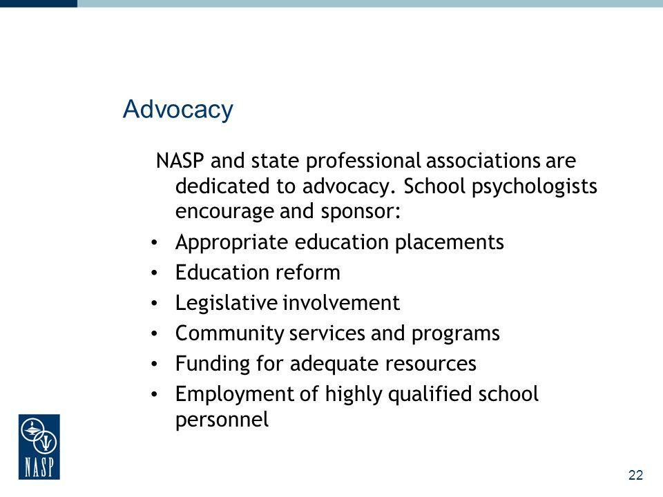 22 Advocacy NASP and state professional associations are dedicated to advocacy.