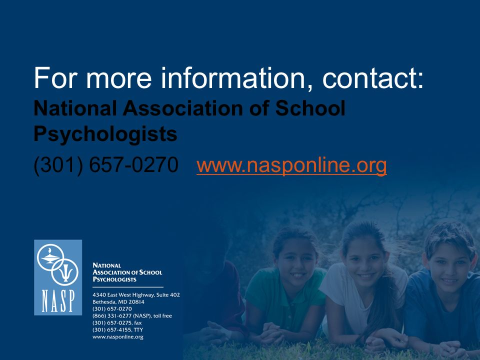 For more information, contact: National Association of School Psychologists (301)