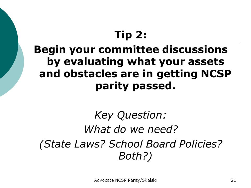 Advocate NCSP Parity/Skalski21 Tip 2: Begin your committee discussions by evaluating what your assets and obstacles are in getting NCSP parity passed.