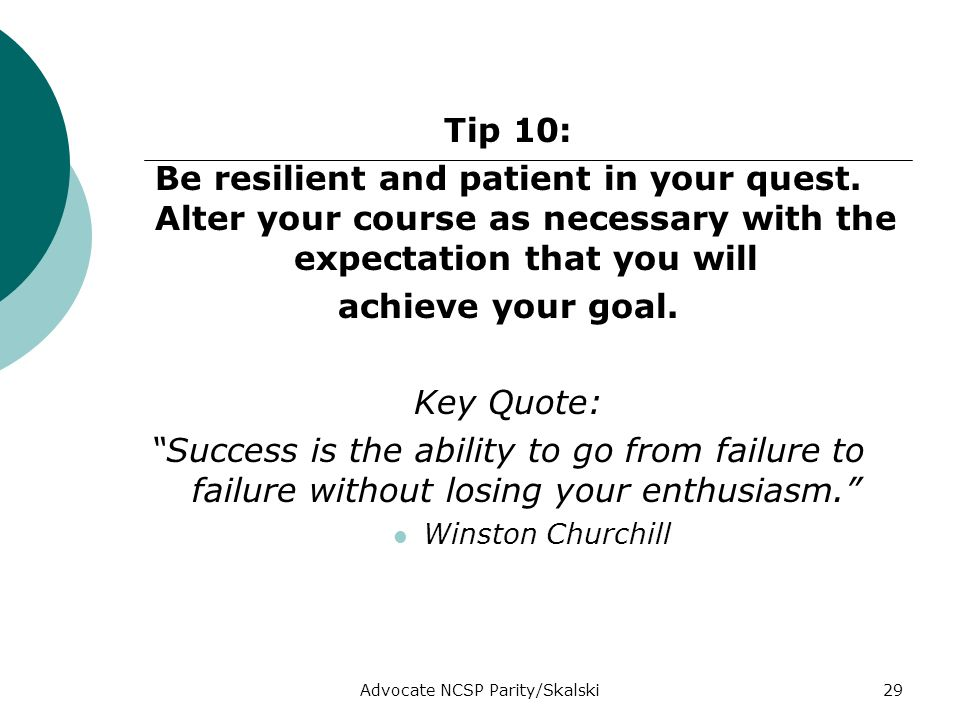 Advocate NCSP Parity/Skalski29 Tip 10: Be resilient and patient in your quest.