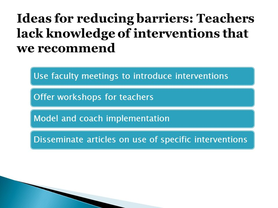 Ideas for reducing barriers: Teachers lack knowledge of interventions that we recommend